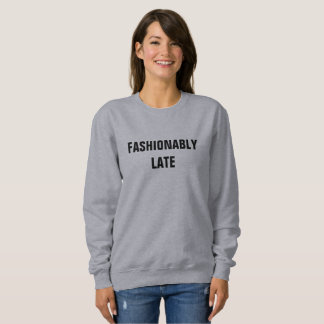 FASHIONABLY LATE SWEATSHIRT
