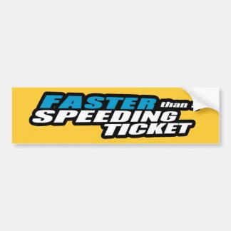 Faster Than a Speeding Ticket Bumper Sticker