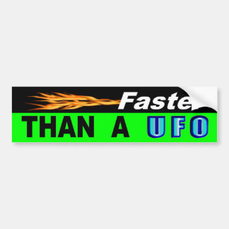 Faster Than A UFO Bumper Sticker