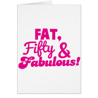 FAT Fifty 50 and FABULOUS Greeting Card