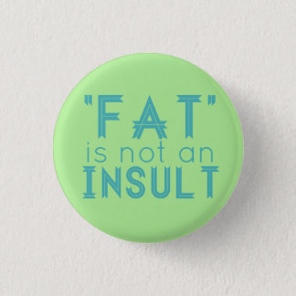 """""""Fat"""" Is Not An Insult 1 Inch Round Button"""