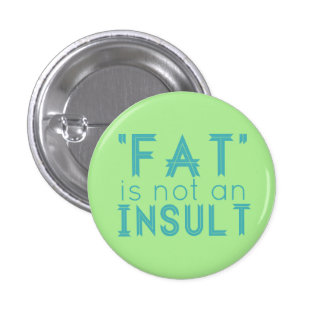 """Fat"" Is Not An Insult 1 Inch Round Button"