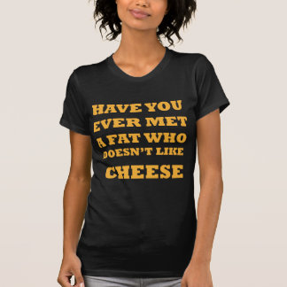 Fat likes cheese funny quote T-Shirt