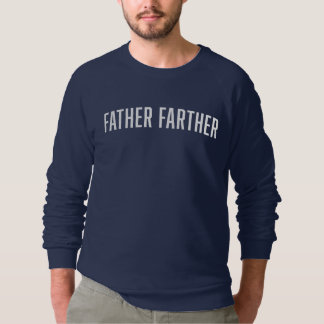 Father Farther Sweatshirt