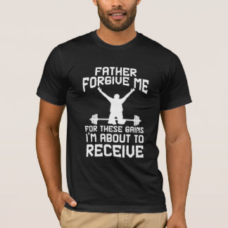 Father forgive me for these gains gym funny tshirt
