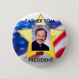 FATHER TOM FOR PRESIDENT 2 INCH ROUND BUTTON