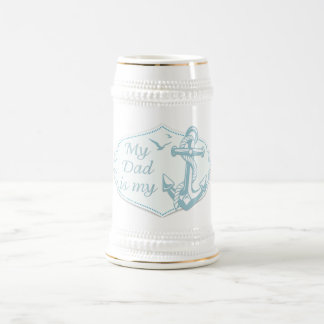 """Father's Day - """"My Dad is my Anchor"""" on White 18 Oz Beer Stein"""