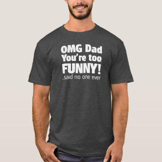 Fathers Day - OMG Sarcasm T-Shirt