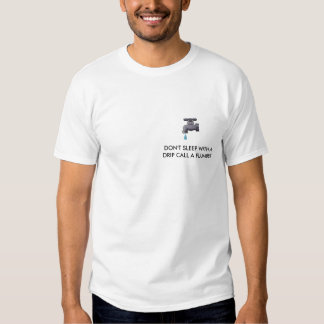 FAUUCET, DON'T SLEEP WITH A  DRIP CALL A PLUMBER TSHIRT