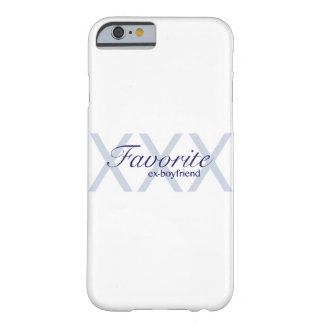 Favorite Ex-Boyfriend Barely There iPhone 6 Case