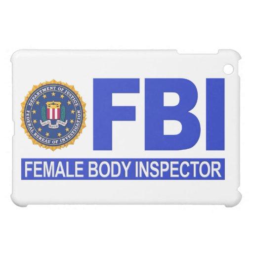 FBI Female Body Inspector iPad Mini Cases