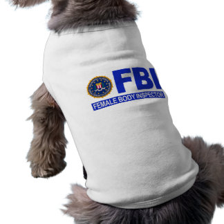 FBI Female Body Inspector Pet Clothing