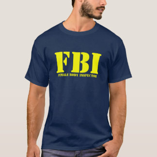 FBI - Female Body Inspector T-Shirt