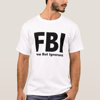 FBI Free But Ignorant T-Shirt