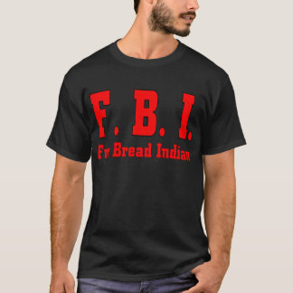 FBI Fry Bread Indian-T T-Shirt