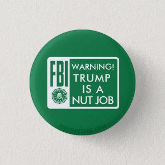 FBI WARNING! TRUMP IS A NUT JOB 1 INCH ROUND BUTTON