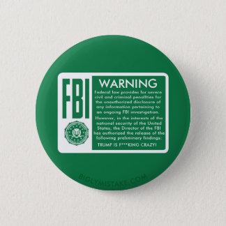 FBI WARNING! TRUMP IS F***KING CRAZY! 2 INCH ROUND BUTTON