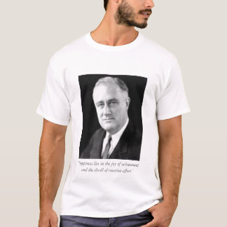 """FDR  """"Happiness lies in the joy of achieveme... T-Shirt"""