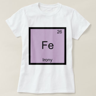 Fe - Irony Funny Chemistry Element Symbol T-Shirt