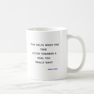 Fear melts when you take action coffee mug