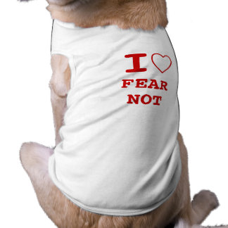 FEAR NOT  I heart (love) Pet Clothing