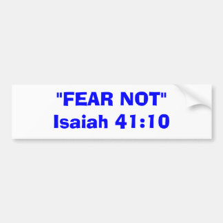 """FEAR NOT""Isaiah 41:10 Bumper Sticker"