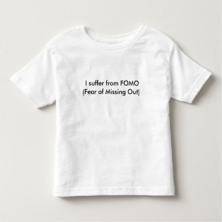 Fear of Missing Out Toddler T-shirt