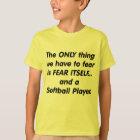 Fear Softball Player T-Shirt
