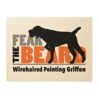 Fear the Beard - Wirehaired Pointing Griffon Wood Print