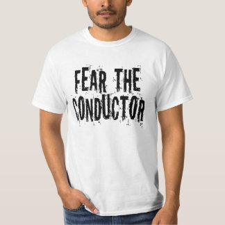 Fear The Conductor T Shirt