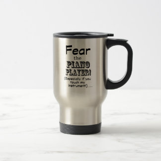 Fear The Piano Player Travel Mug