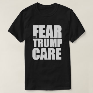 Fear the Trump Care T-Shirt