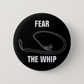 FEAR THE WHIP 2 INCH ROUND BUTTON