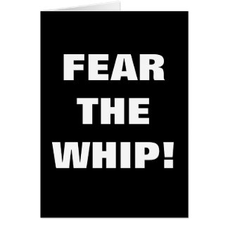 FEAR THE WHIP! GREETING CARD