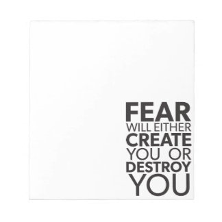 Fear Will Create Or Destroy You - Inspirational Notepad