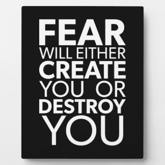 Fear Will Create Or Destroy You - Inspirational Plaque