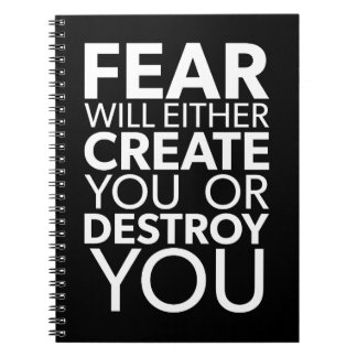 Fear Will Create Or Destroy You - Inspirational Spiral Notebook