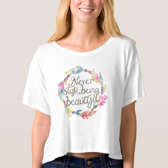 Feathers and beads never stop being beautiful t-shirt