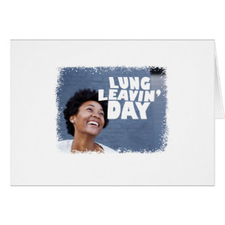 February 2nd - Lung Leavin' Day - Appreciation Day Card