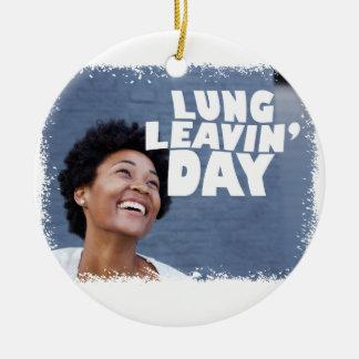 February 2nd - Lung Leavin' Day - Appreciation Day Ceramic Ornament