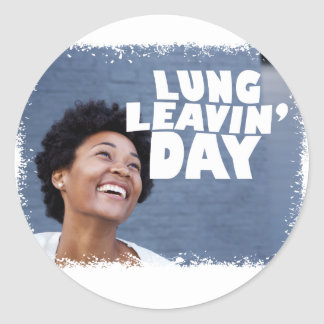 February 2nd - Lung Leavin' Day - Appreciation Day Classic Round Sticker