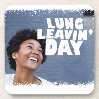 February 2nd - Lung Leavin' Day - Appreciation Day Coaster