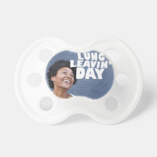 February 2nd - Lung Leavin' Day - Appreciation Day Pacifier