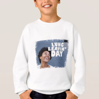 February 2nd - Lung Leavin' Day - Appreciation Day Sweatshirt