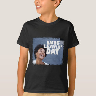 February 2nd - Lung Leavin' Day - Appreciation Day T-Shirt