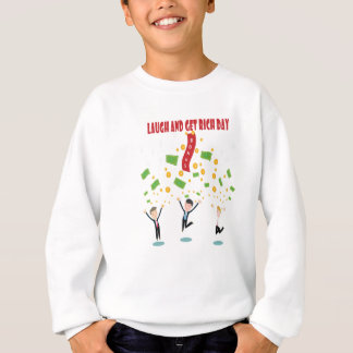February 8th - Laugh And Get Rich Day Sweatshirt