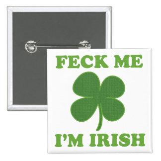 Feck Me Im Irish Buttons