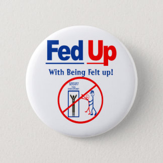 Fed Up with Being Felt Up! 2 Inch Round Button