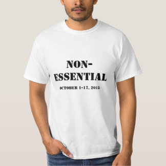 Federal Government Shutdown Shirt: Non-Essential T-Shirt