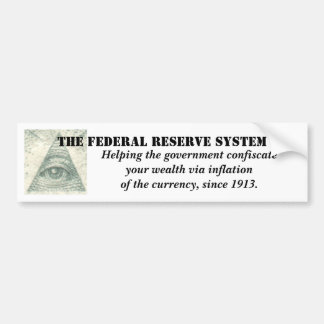 Federal Reserve System inflation of the currency Bumper Sticker